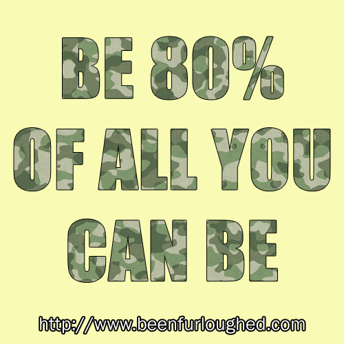 Be 80% of all you can be