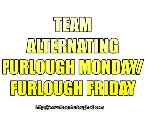 Team Alternating Furlough Monday/Furlough Friday