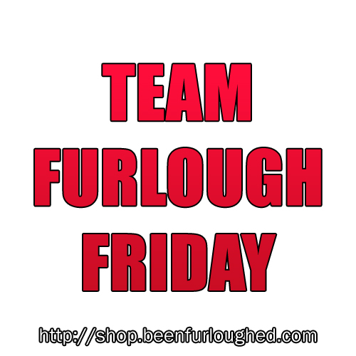 Team Furlough Friday