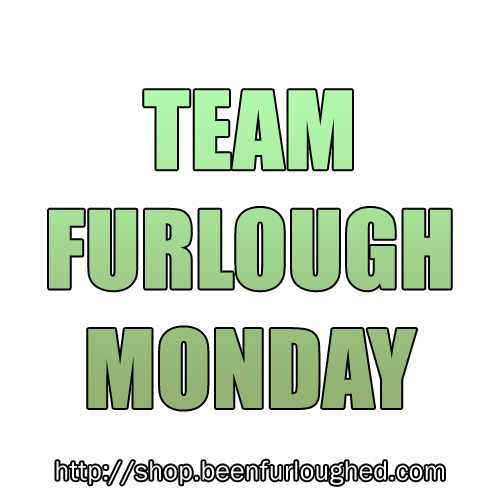 Team Furlough Monday
